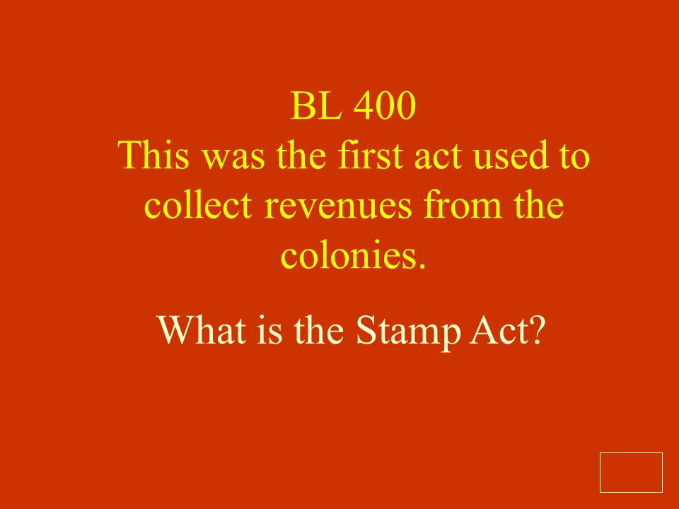 BL 400 This was the first act used to collect revenues from the colonies.
