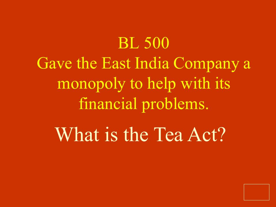 BL 500 Gave the East India Company a monopoly to help with its financial problems.
