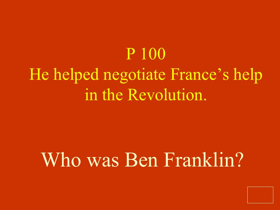 P 100 He helped negotiate France's help in the Revolution.