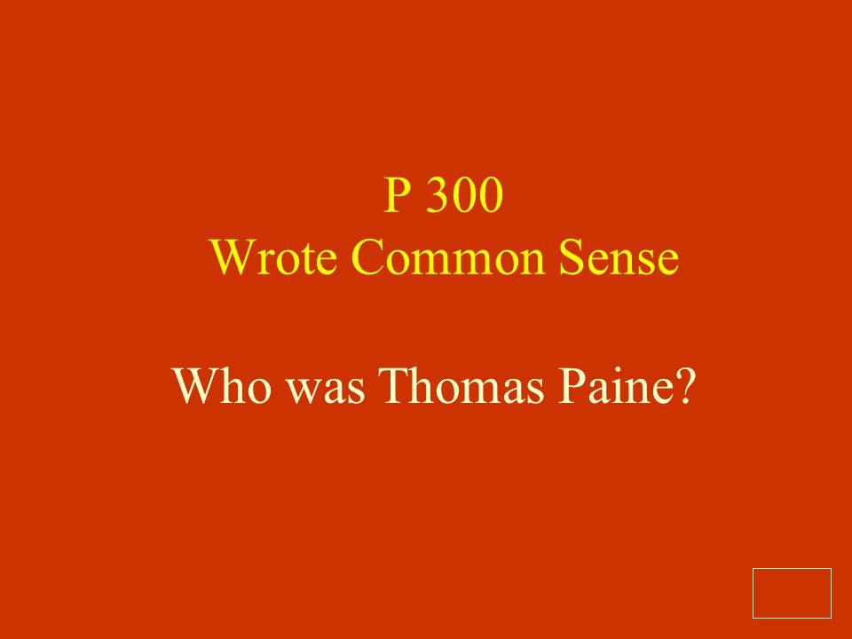 P 300 Wrote Common Sense Who was Thomas Paine