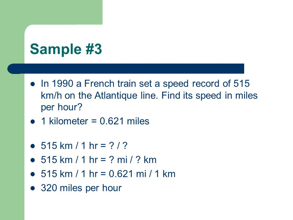 Sample #3 In 1990 a French train set a speed record of 515 km/h on the Atlantique line. Find its speed in miles per hour