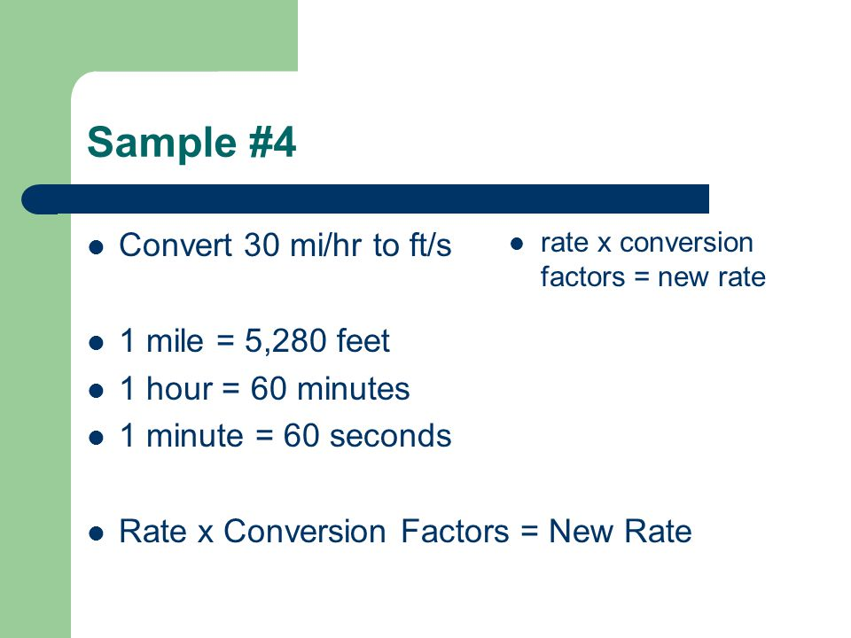Sample #4 Convert 30 mi/hr to ft/s 1 mile = 5,280 feet