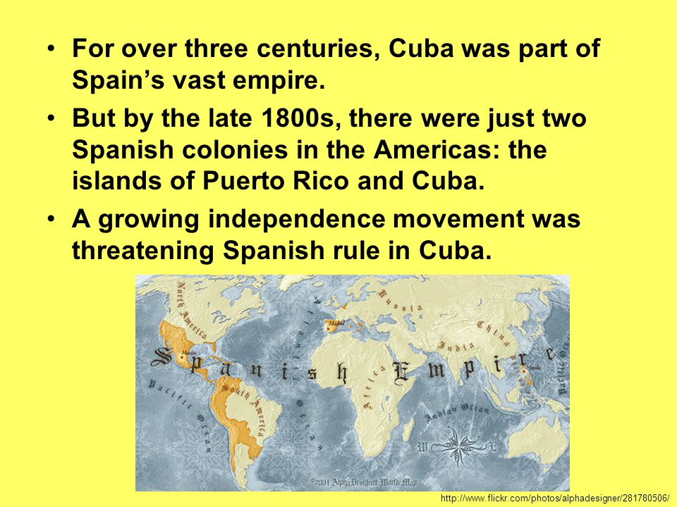 For over three centuries, Cuba was part of Spain's vast empire.