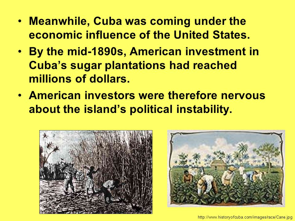 Meanwhile, Cuba was coming under the economic influence of the United States.