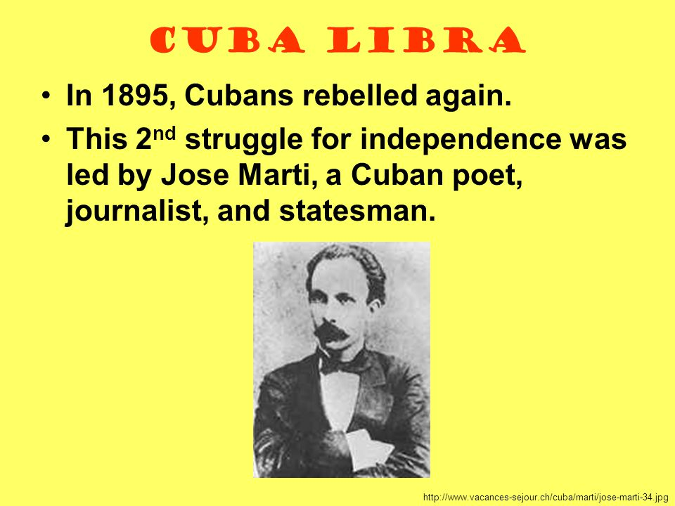 Cuba Libra In 1895, Cubans rebelled again.