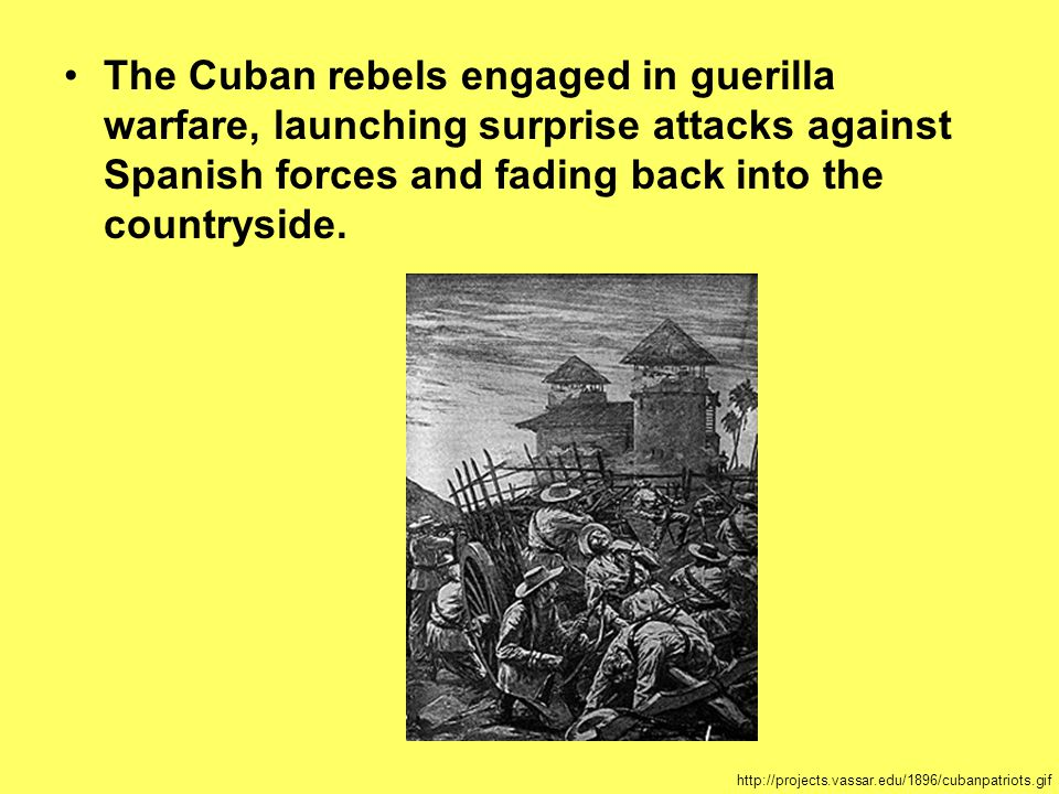 The Cuban rebels engaged in guerilla warfare, launching surprise attacks against Spanish forces and fading back into the countryside.