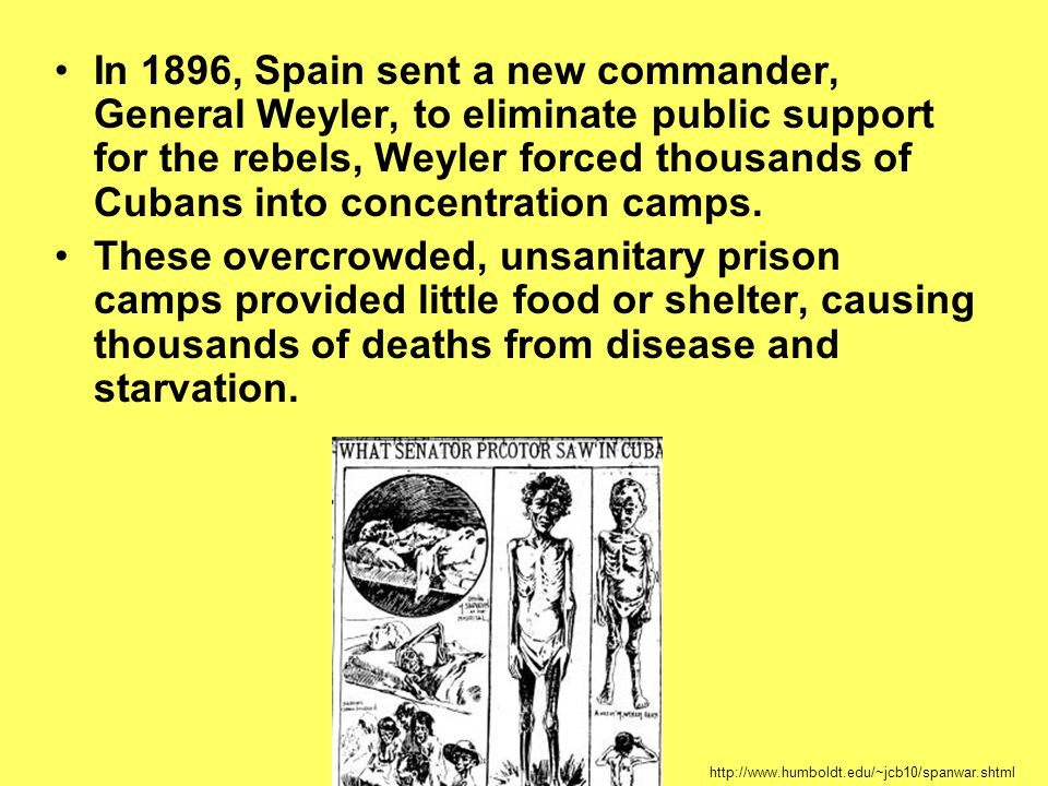 In 1896, Spain sent a new commander, General Weyler, to eliminate public support for the rebels, Weyler forced thousands of Cubans into concentration camps.