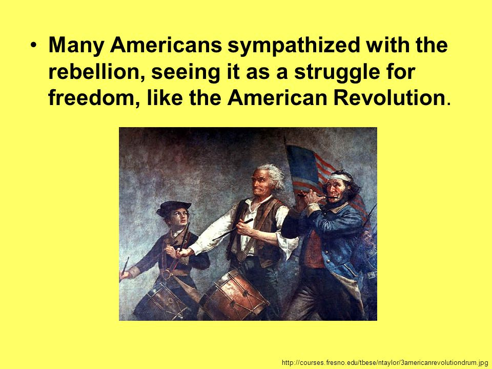 Many Americans sympathized with the rebellion, seeing it as a struggle for freedom, like the American Revolution.