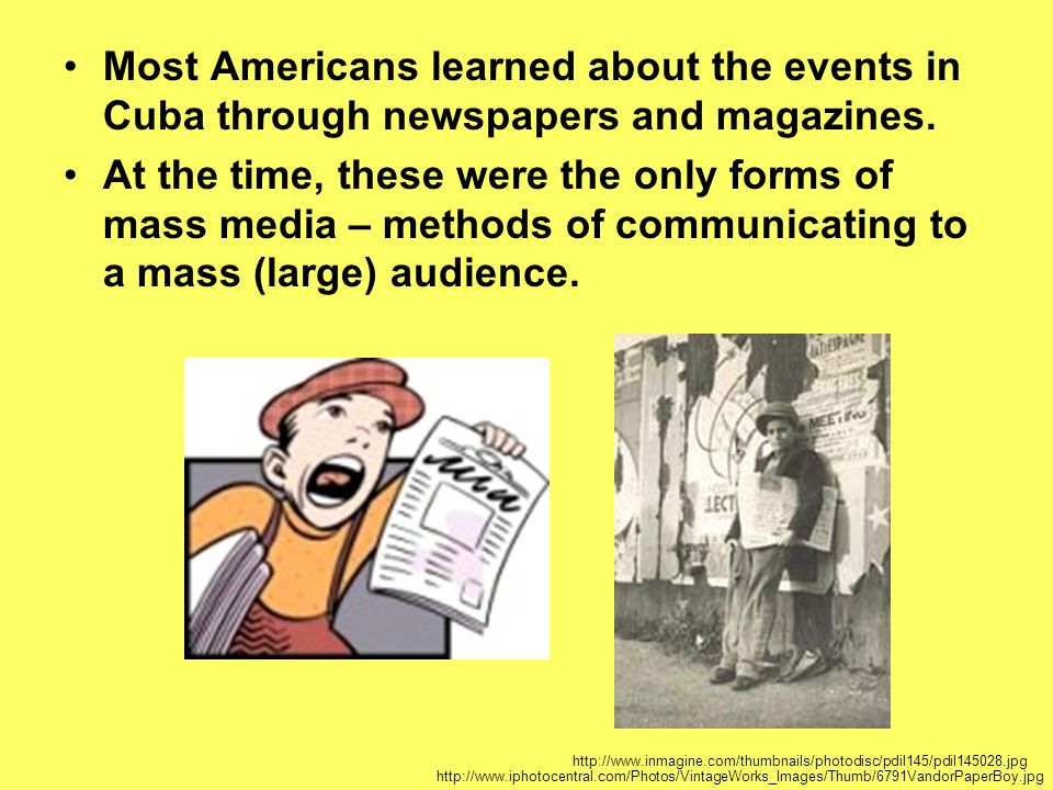 Most Americans learned about the events in Cuba through newspapers and magazines.