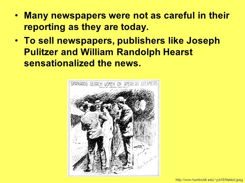 Many newspapers were not as careful in their reporting as they are today.