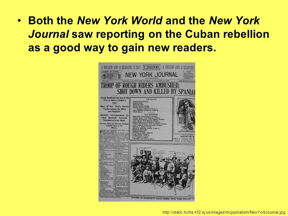Both the New York World and the New York Journal saw reporting on the Cuban rebellion as a good way to gain new readers.