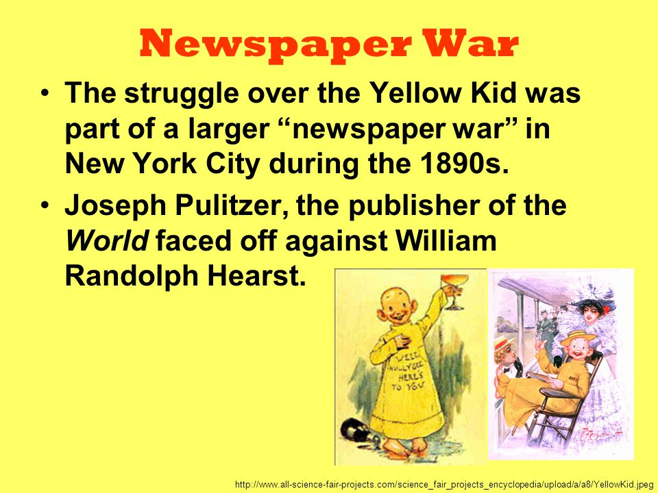 Newspaper War The struggle over the Yellow Kid was part of a larger newspaper war in New York City during the 1890s.
