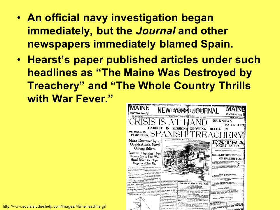 An official navy investigation began immediately, but the Journal and other newspapers immediately blamed Spain.