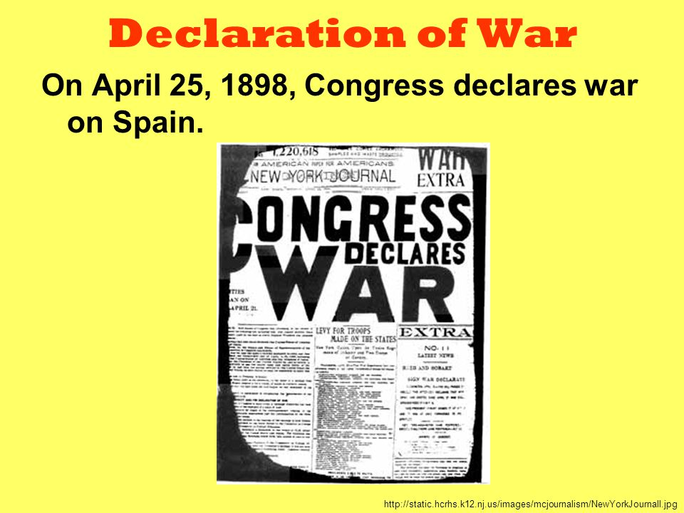 Declaration of War On April 25, 1898, Congress declares war on Spain.