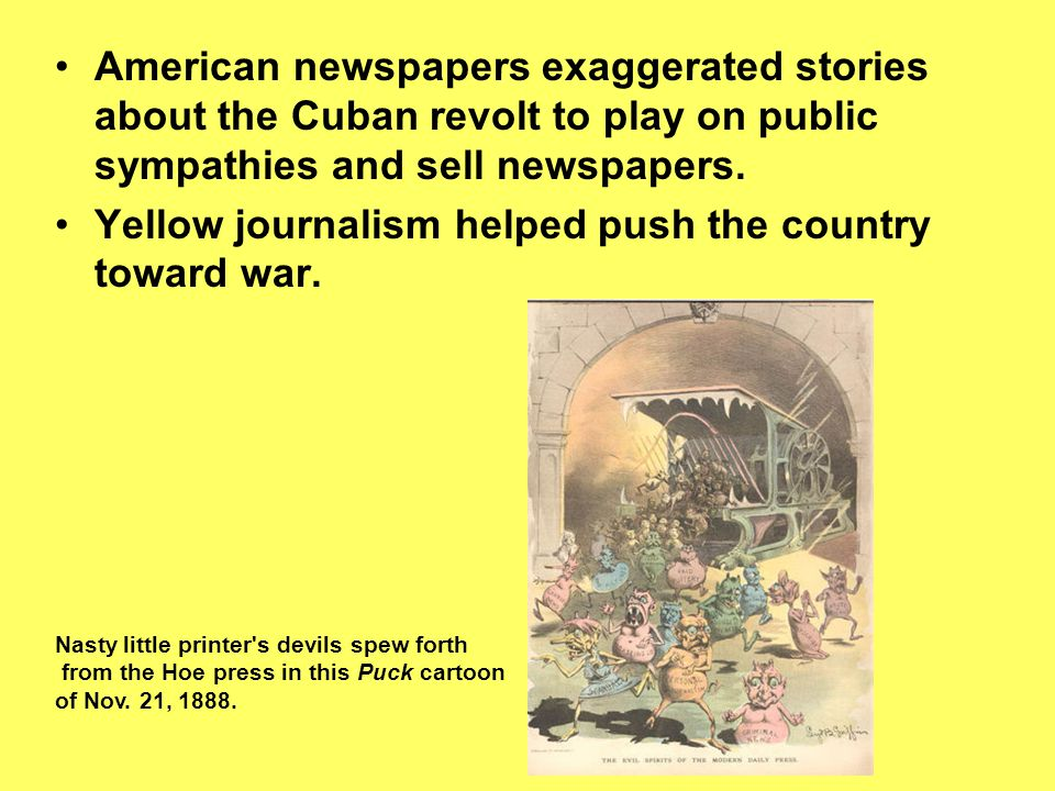 Yellow journalism helped push the country toward war.