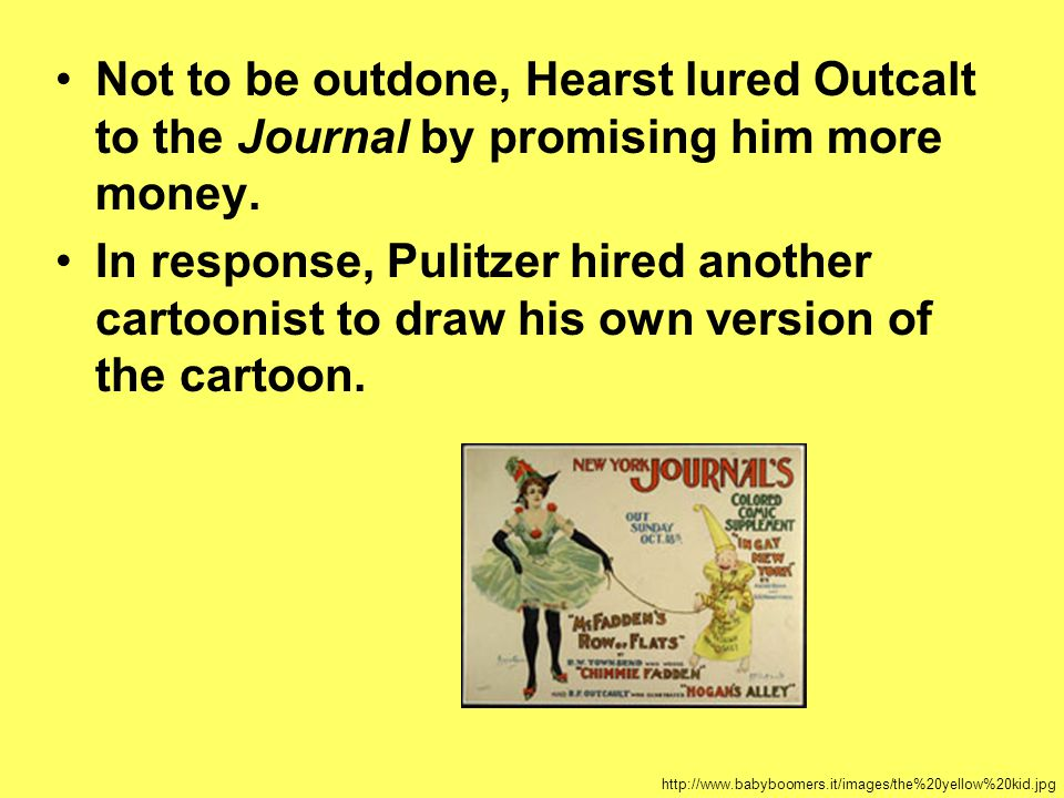 Not to be outdone, Hearst lured Outcalt to the Journal by promising him more money.