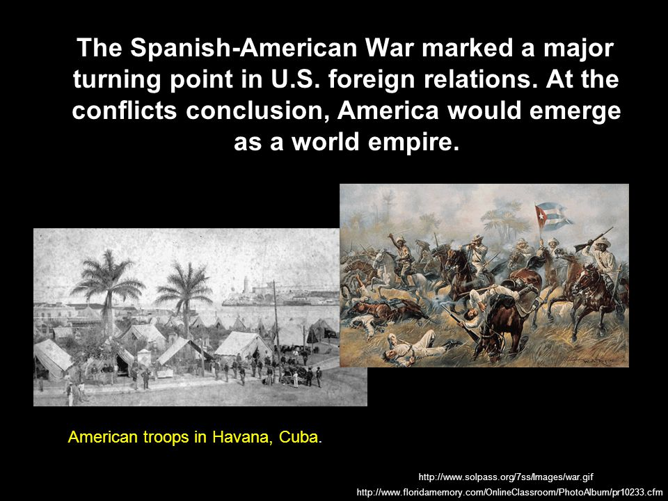 The Spanish-American War marked a major turning point in U. S