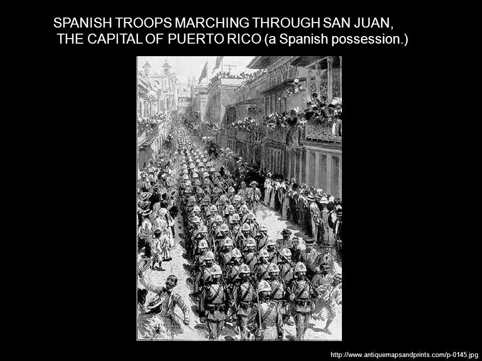 SPANISH TROOPS MARCHING THROUGH SAN JUAN,