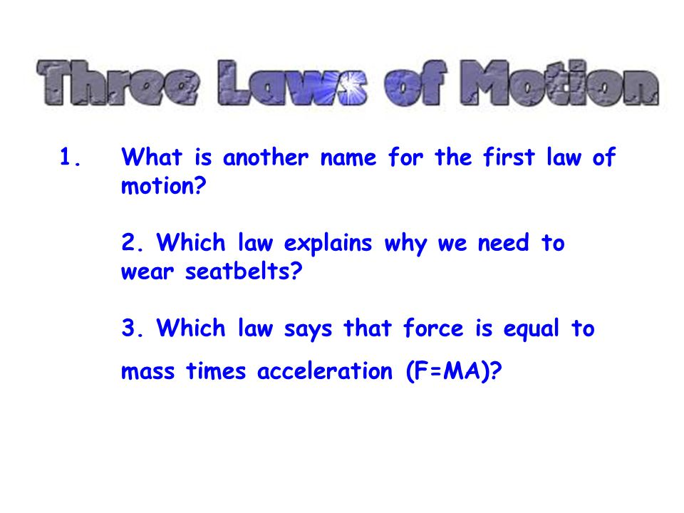 What is another name for the first law of motion. 2
