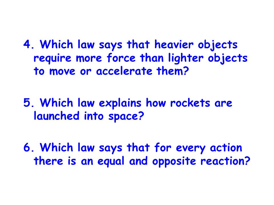 4. Which law says that heavier objects require more force than lighter objects to move or accelerate them