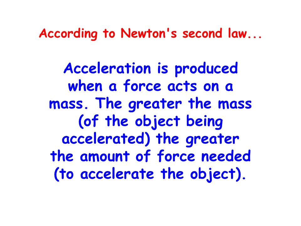 According to Newton s second law...