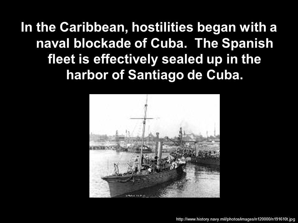 In the Caribbean, hostilities began with a naval blockade of Cuba