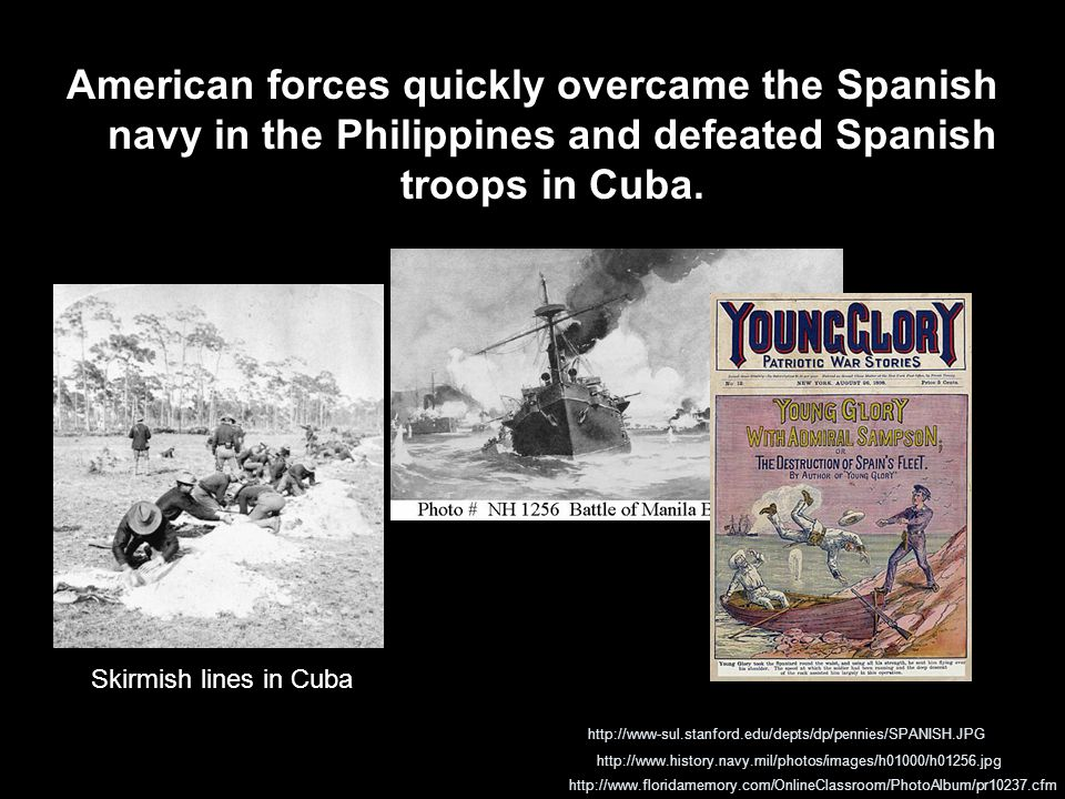 American forces quickly overcame the Spanish navy in the Philippines and defeated Spanish troops in Cuba.