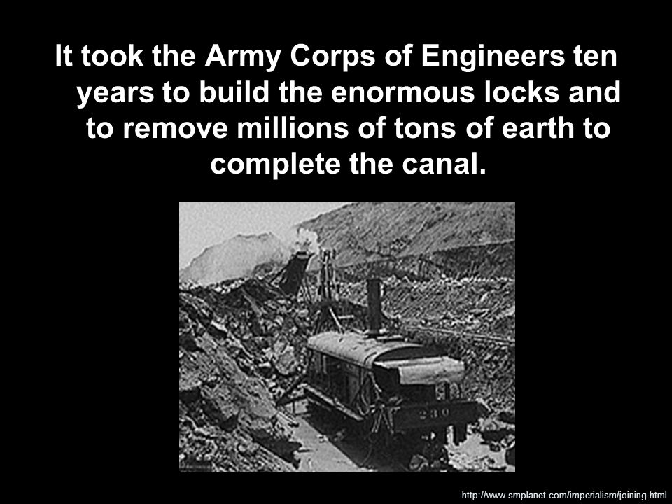 It took the Army Corps of Engineers ten years to build the enormous locks and to remove millions of tons of earth to complete the canal.