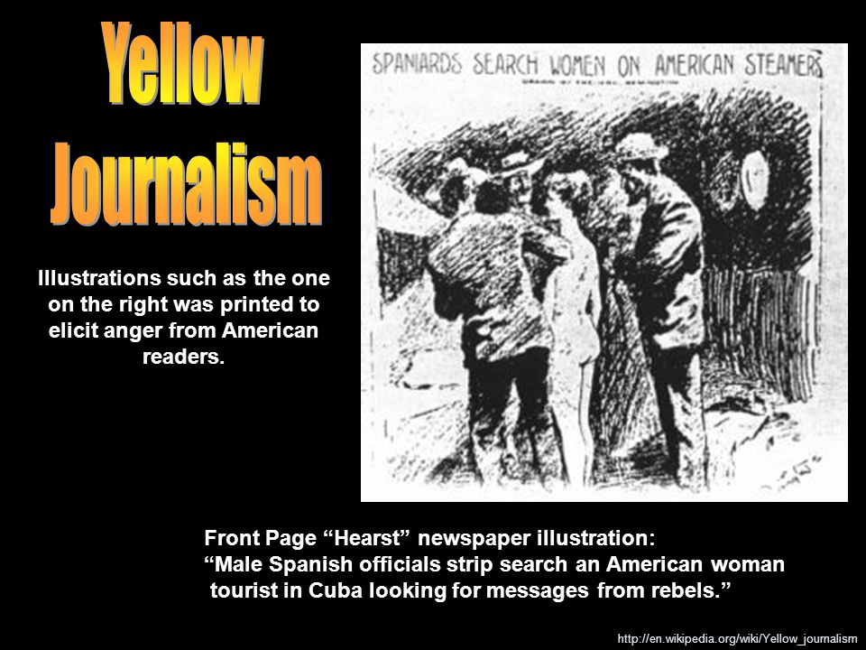 Yellow Journalism. Illustrations such as the one on the right was printed to elicit anger from American readers.