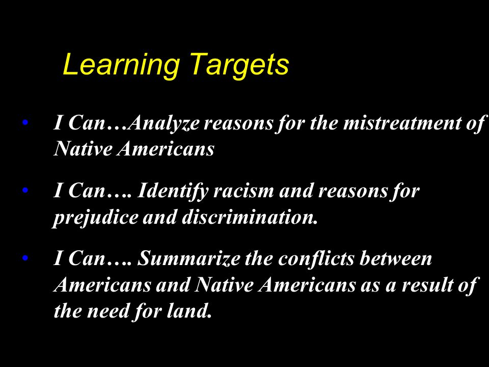 Learning Targets I Can…Analyze reasons for the mistreatment of Native Americans.