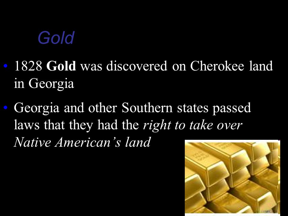 Gold 1828 Gold was discovered on Cherokee land in Georgia