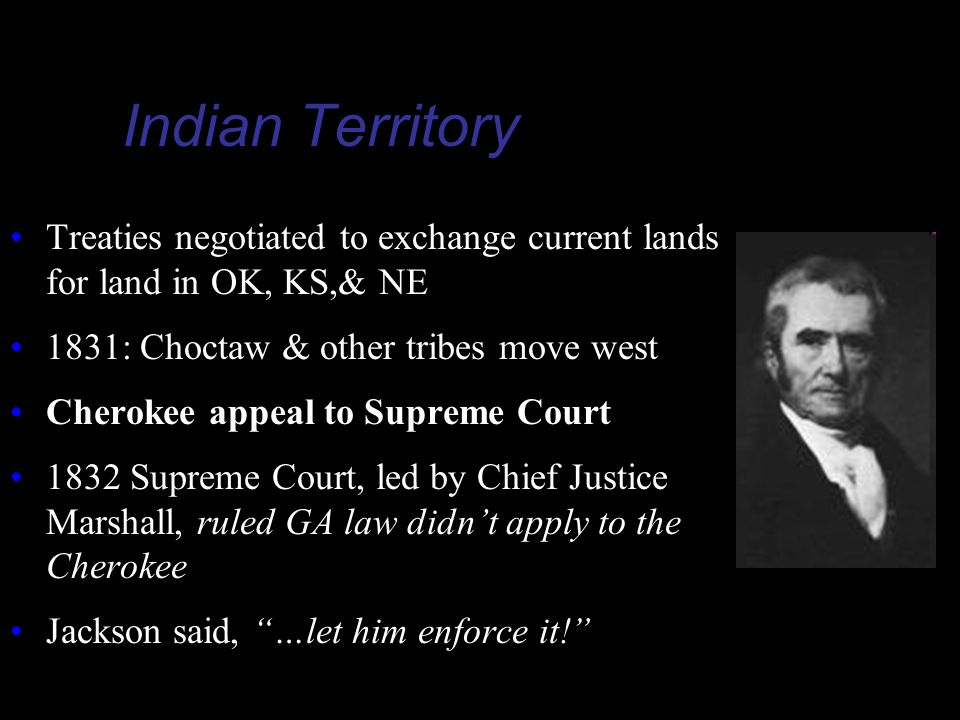 Indian Territory Treaties negotiated to exchange current lands for land in OK, KS,& NE. 1831: Choctaw & other tribes move west.