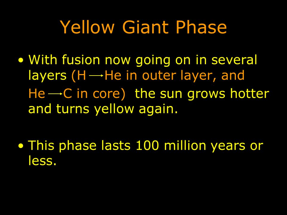Yellow Giant Phase With fusion now going on in several layers (H He in outer layer, and.