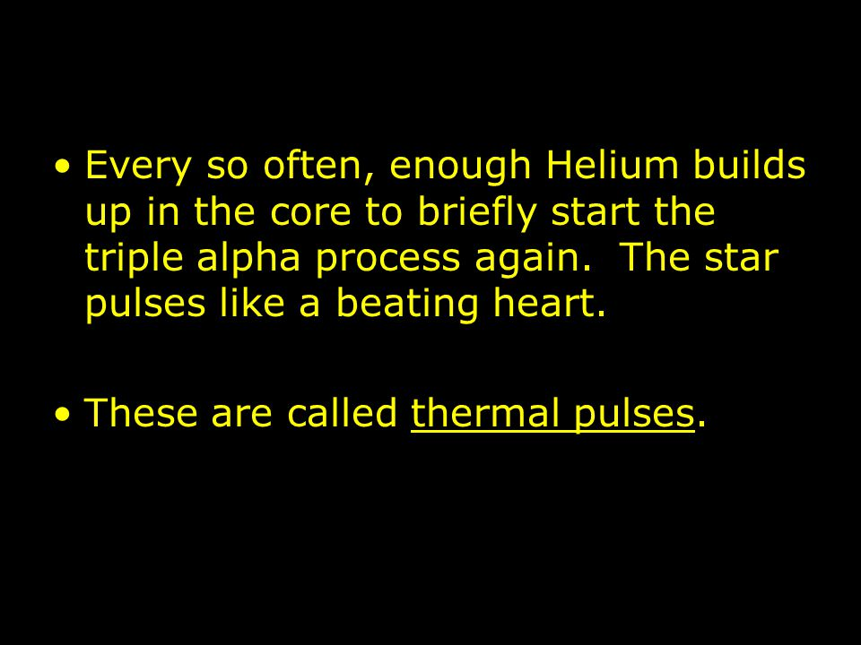 Every so often, enough Helium builds up in the core to briefly start the triple alpha process again. The star pulses like a beating heart.