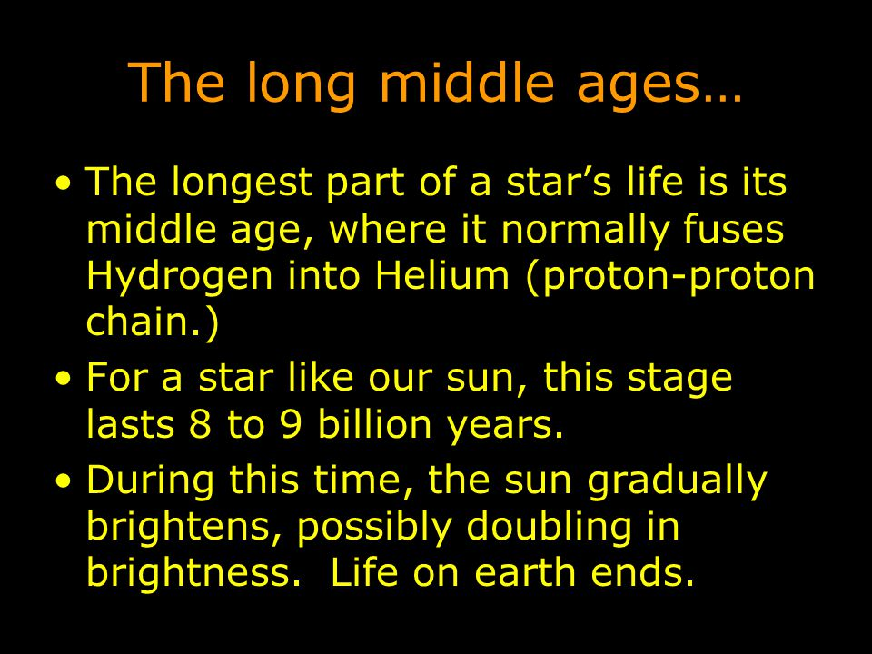 The long middle ages… The longest part of a star's life is its middle age, where it normally fuses Hydrogen into Helium (proton-proton chain.)