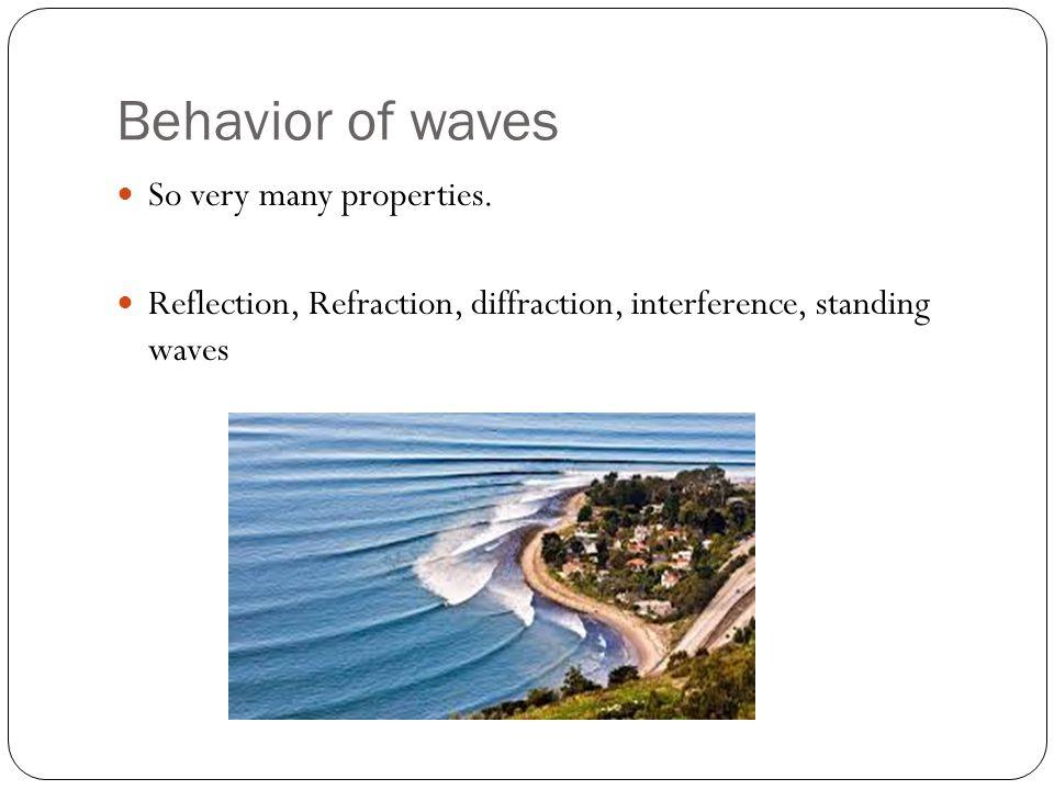 Behavior of waves So very many properties.