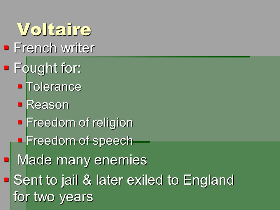 Voltaire French writer Fought for: Made many enemies