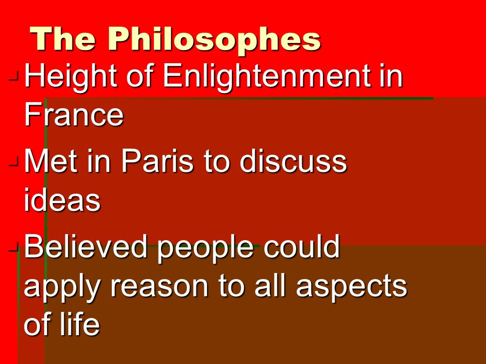 The Philosophes Height of Enlightenment in France.