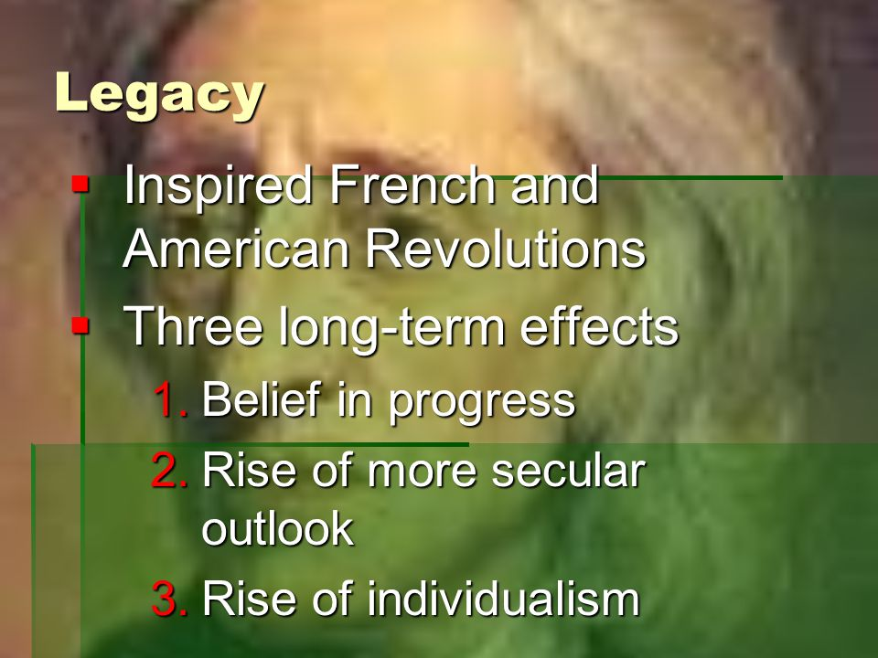 Inspired French and American Revolutions Three long-term effects