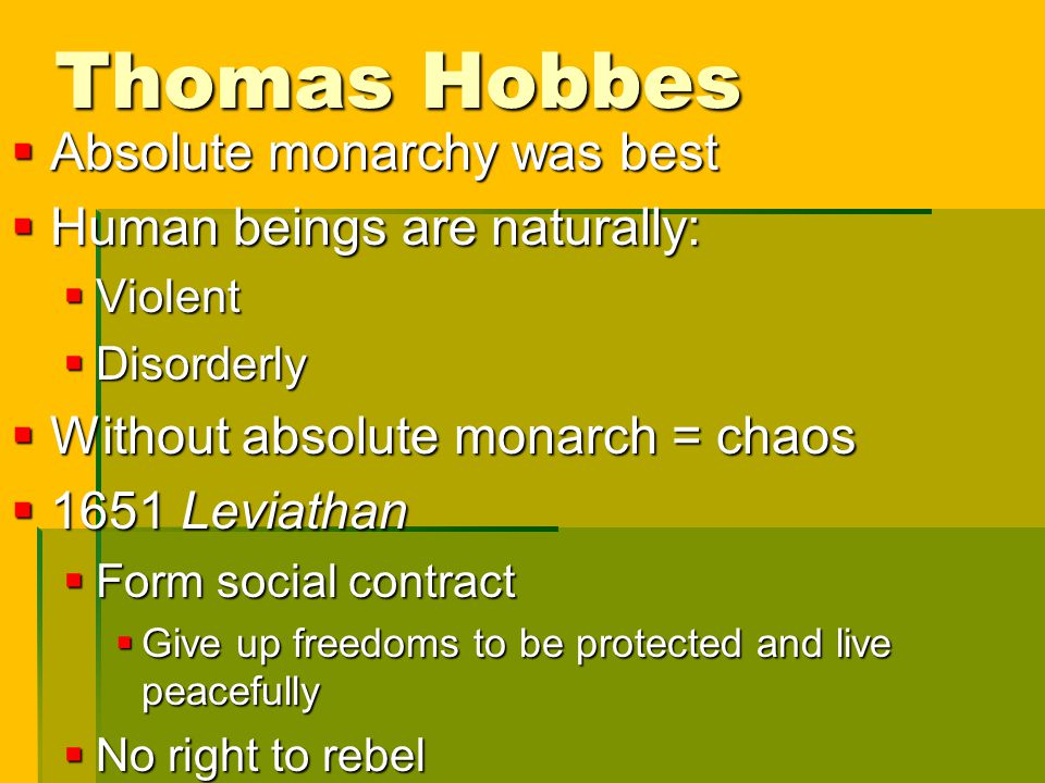 Thomas Hobbes Absolute monarchy was best Human beings are naturally: