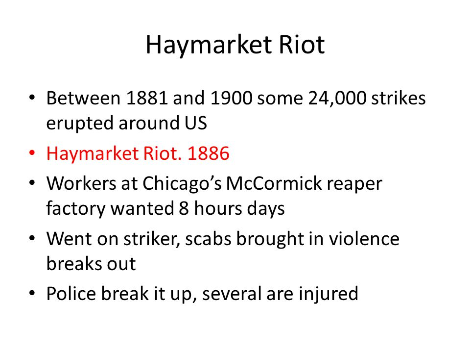 Haymarket Riot Between 1881 and 1900 some 24,000 strikes erupted around US. Haymarket Riot. 1886.
