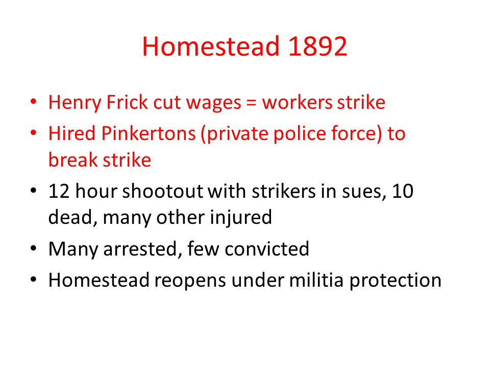Homestead 1892 Henry Frick cut wages = workers strike