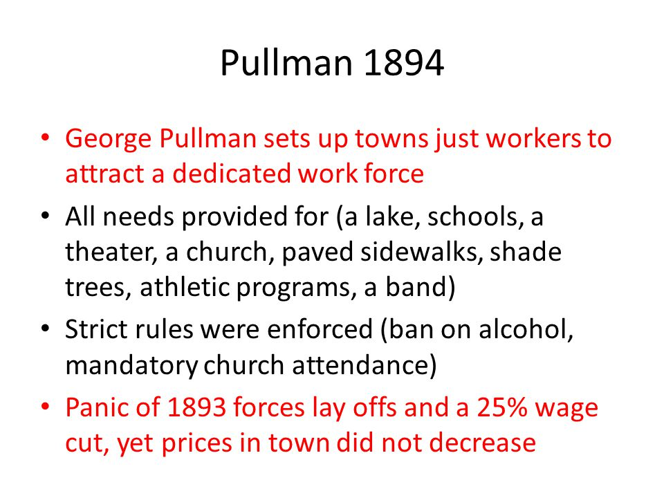 Pullman 1894 George Pullman sets up towns just workers to attract a dedicated work force.