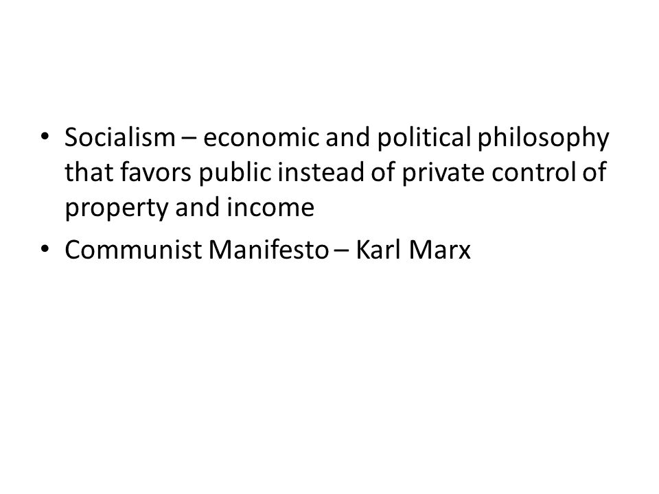 Socialism – economic and political philosophy that favors public instead of private control of property and income