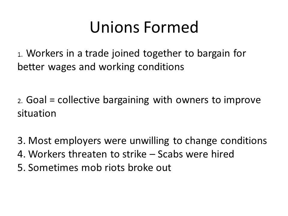 Unions Formed Most employers were unwilling to change conditions