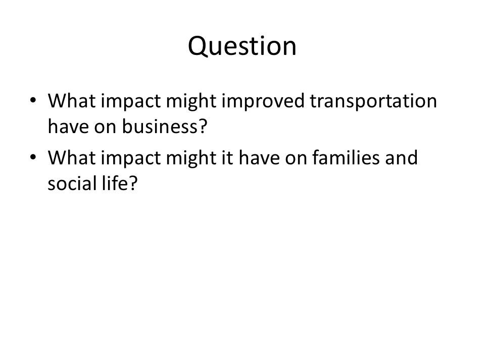 Question What impact might improved transportation have on business
