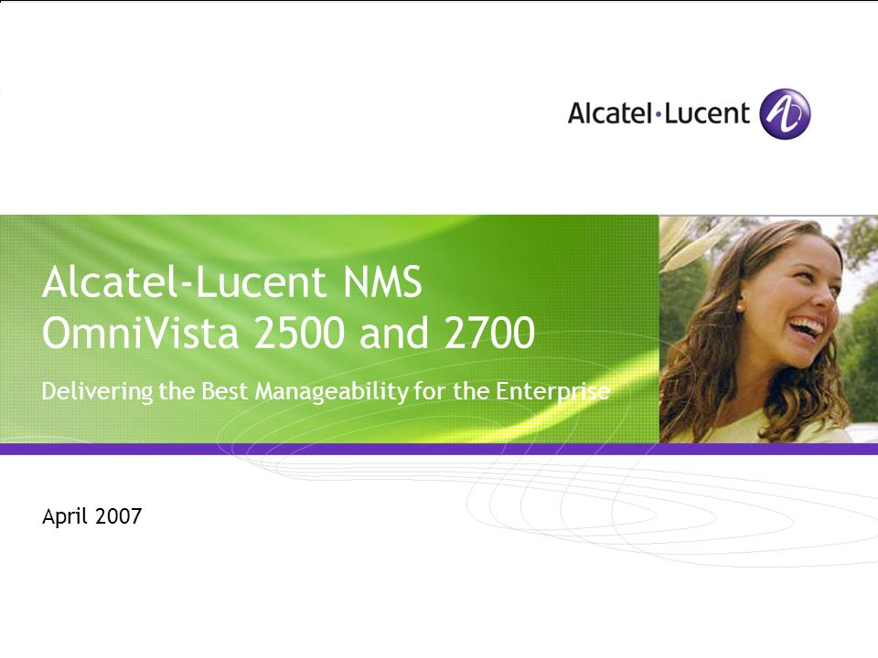 Alcatel-Lucent NMS OmniVista 2500 and 2700 Delivering the Best Manageability for the Enterprise