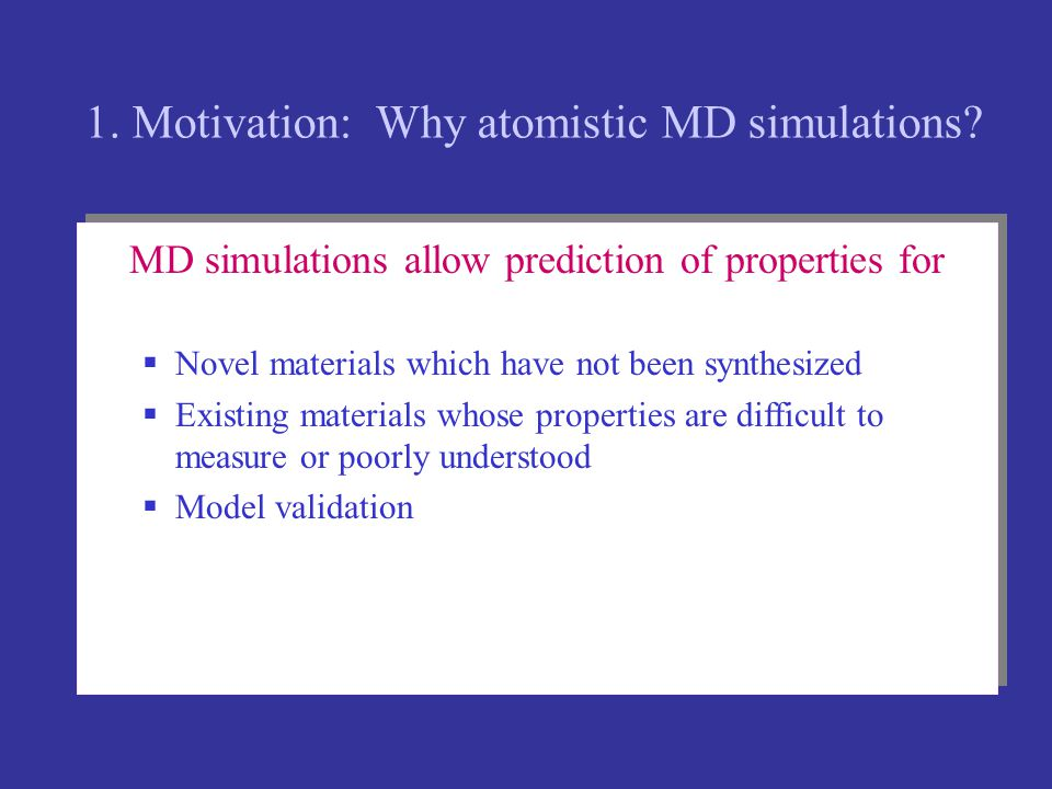 1. Motivation: Why atomistic MD simulations