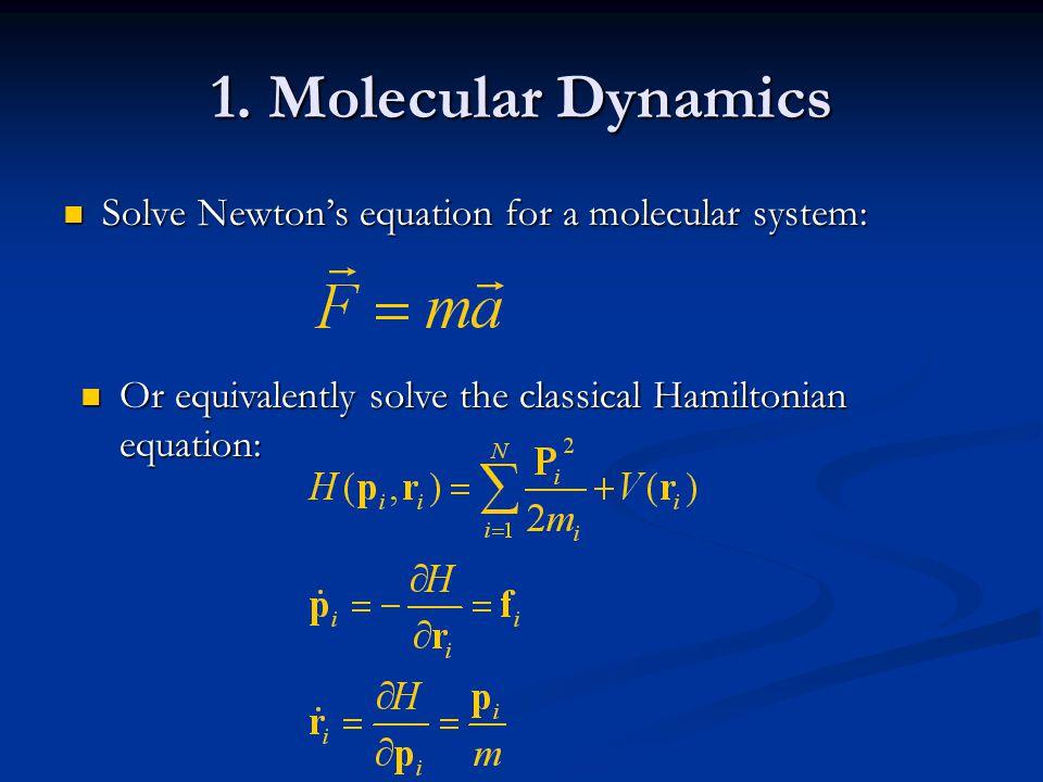 1. Molecular Dynamics Solve Newton's equation for a molecular system: