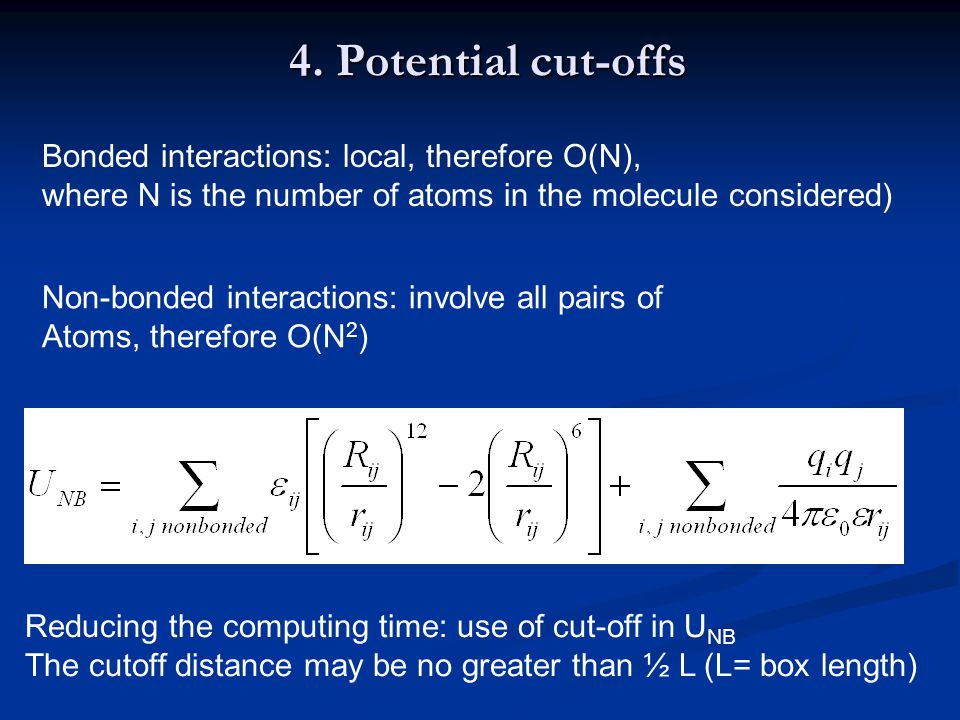 4. Potential cut-offs Bonded interactions: local, therefore O(N),